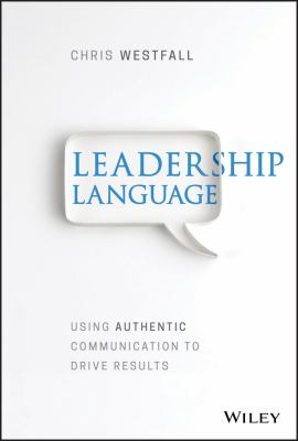 Leadership language : using authentic communication to drive results