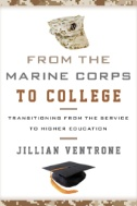 From the Marine Corps to College : Transitioning From the Service to Higher Education