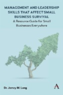 Management and Leadership Skills That Affect Small Business Survival : A Resource Guide for Small Businesses Everywhere