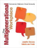 The Multigenerational Workplace : Communicate, Collaborate, and Create Community