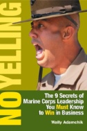 No Yelling : The 9 Secrets of Marine Corps Leadership You Must Know to Win in Business