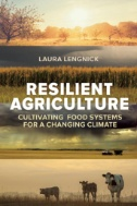 Resilient Agriculture : Cultivating Food Systems for a Changing Climate