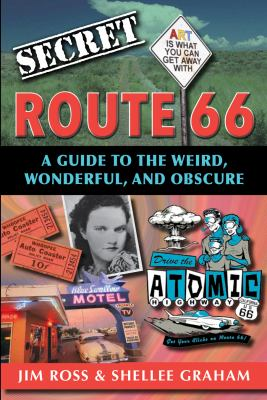 Secret Route 66 : a guide to the weird, wonderful, and obscure