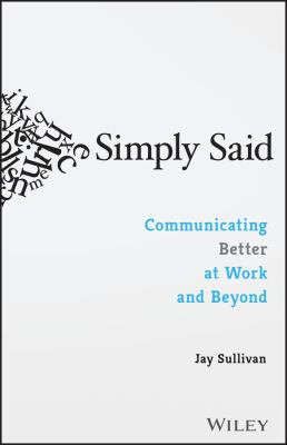 Simply said : communicating better at work and beyond