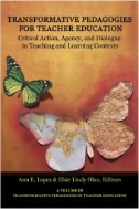 Transformative Pedagogies for Teacher Education: Critical Action, Agency and Dialogue in Teaching and Learning Contexts