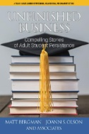 Unfinished Business: Compelling Stories of Adult Student Persistence