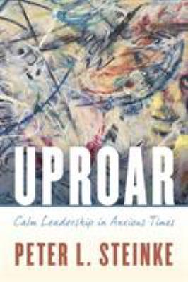 Uproar : calm leadership in anxious times