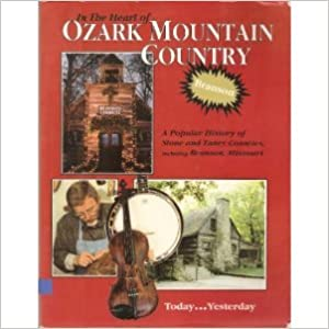 In the Heart of Ozark Mountain Country: A Popular History of Stone and Taney Counties, Including Branson, Missouri cover