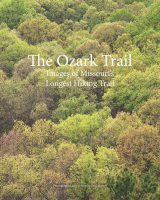 The Ozark Trail: Images of Missouri's Longest Hiking Trail cover