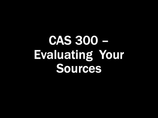 CAS 300 - Evaluating sources [title card]