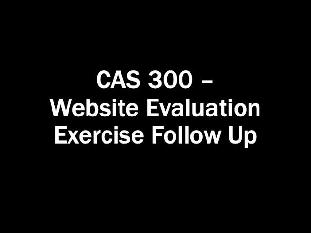 CAS 300 - Website Evaluation Exercise Follow Up [title card]
