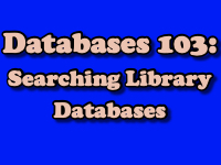 Databases 103: Searching Library Databases