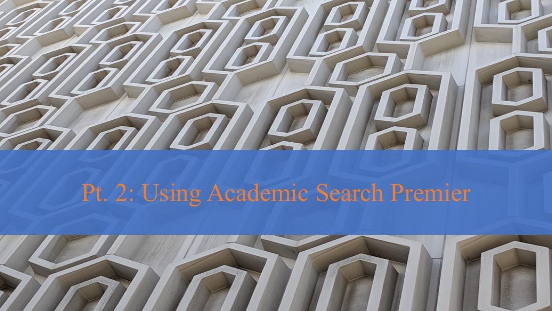 Academic Search Premier Pt. 2: Using ASP [title card]