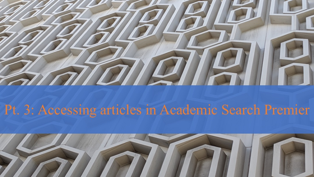 Academic Search Premier Pt. 3: Accessing Articles in ASP [title card]
