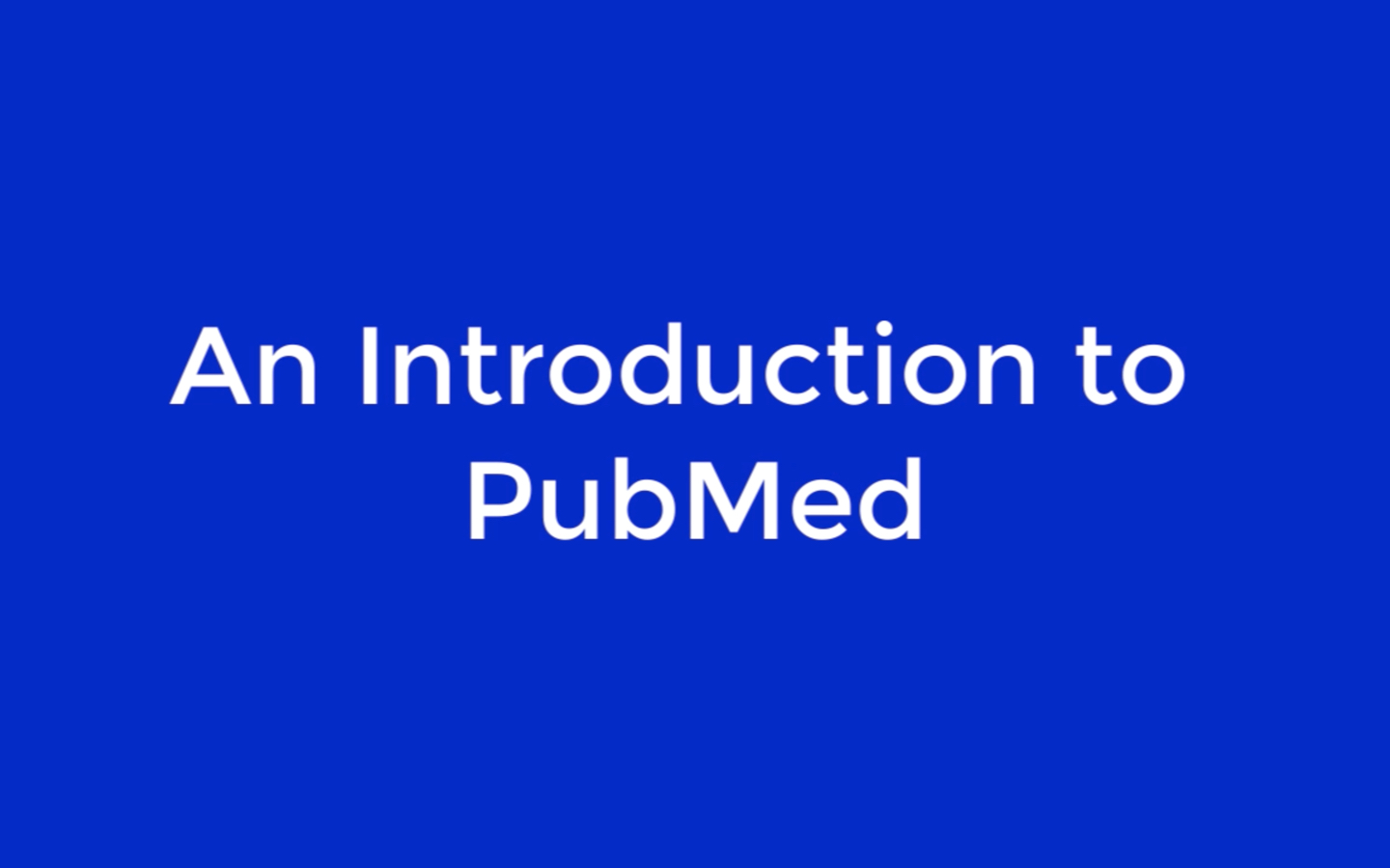 An Introduction to PubMed [title card]