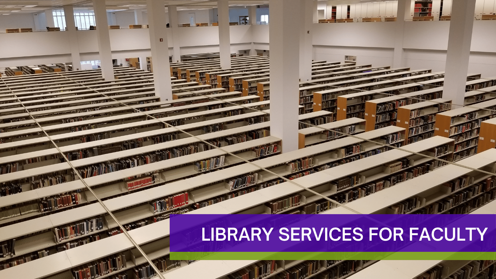 library stacks viewed from the top with Library Services for Faculty overlaid
