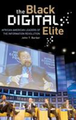 The black digital elite : African American leaders of the information revolution