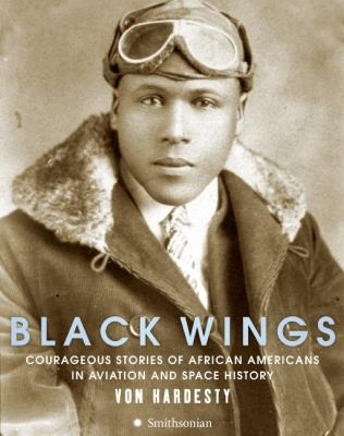 Black wings : courageous stories of African Americans in aviation and space history