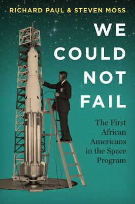 We Could Not Fail : the first African American in the Space Program