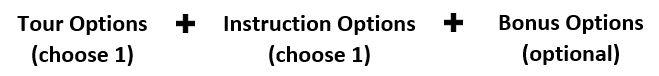 tour options (choose 1) + instruction options (choose 1) + bonus options (optional)
