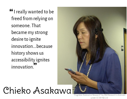 "Image of Chieko Asakata with quote ""I really wanted to be freed from relying on someone. That became my strong desire to ignite innovation...because history shows us that accessibility ignites innovation"""