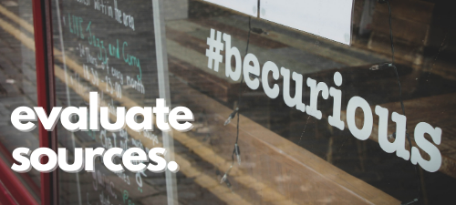 Image of a window which reads #becurious. Text reads evaluate sources.