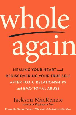 Healing your heart and rediscovering your true self after toxic relationships and emotional abuse