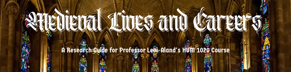 Medieval Lives and Careers: A Research Guide for Professor Levi-Aland's HUM 1020 Course