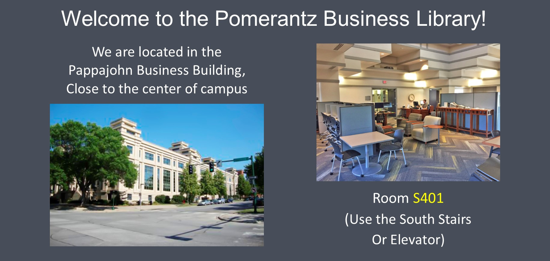 Welcome to the Pomerantz Business Library, located in room S401 in the Pappajohn Business Building