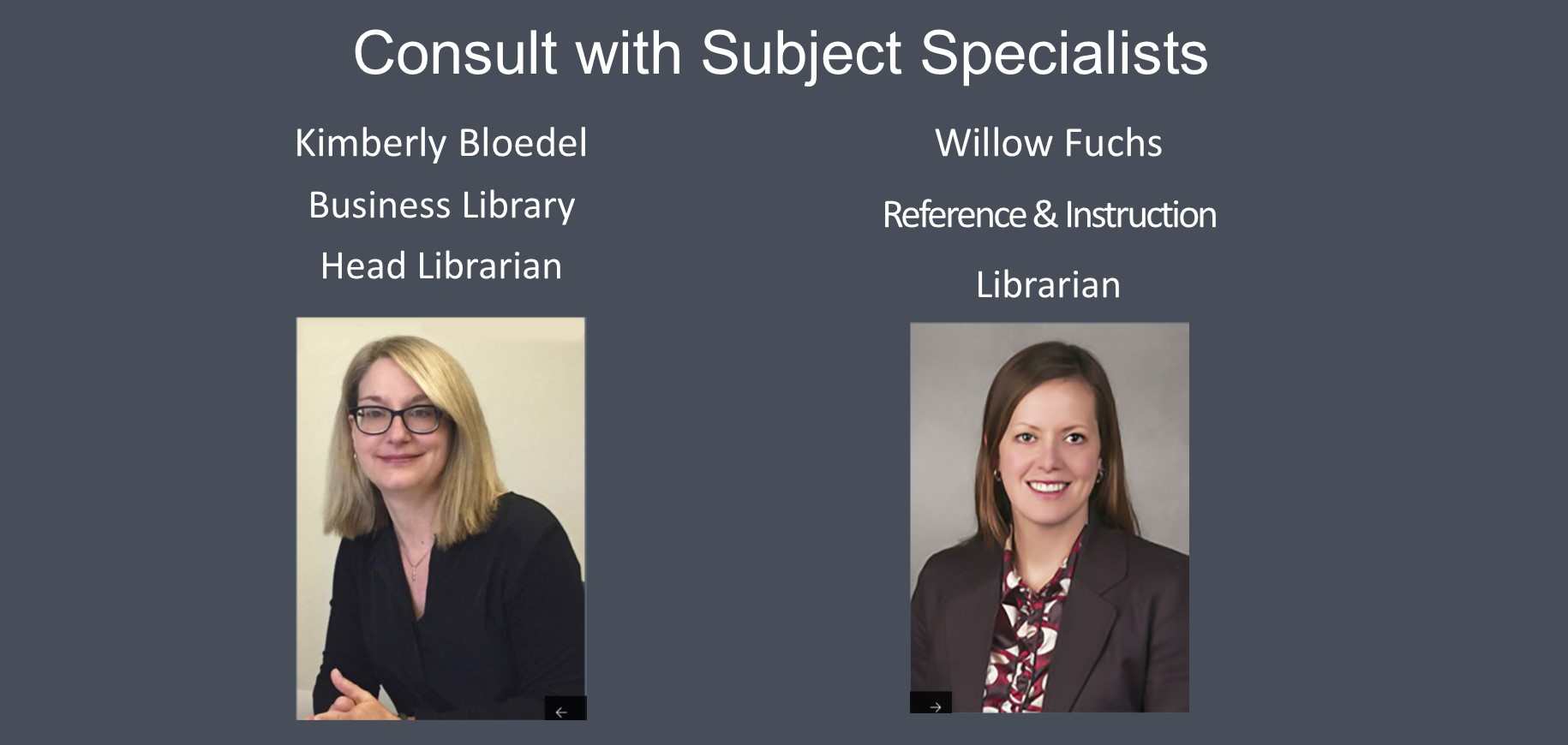 Consult with our librarians, Kimberly Bloedel and Willow Fuchs