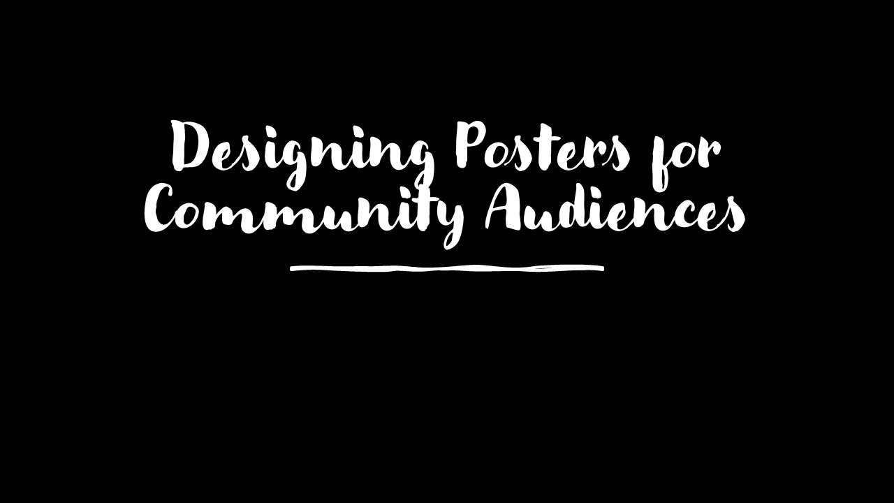 Designing Posters for Community Audiences