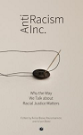 Cover for Antiracism Inc: Why the Way We Talk About Racial Justice Matters by Felice Blake
