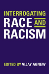Cover for Interrogating Race and Racism edited by Vijay Agnew