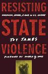 Cover for Resisting State Violence by Joy James