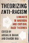 Cover for Theorizing Anti-Racism edited by Abigail B. Bakan and Enakshi Dua