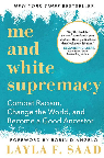 Cover for Me and White Supremacy by Layla F. Saad