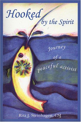 Hooked by the Spirit: Journey of a Peaceful Activist by Rita J. Steinhagen