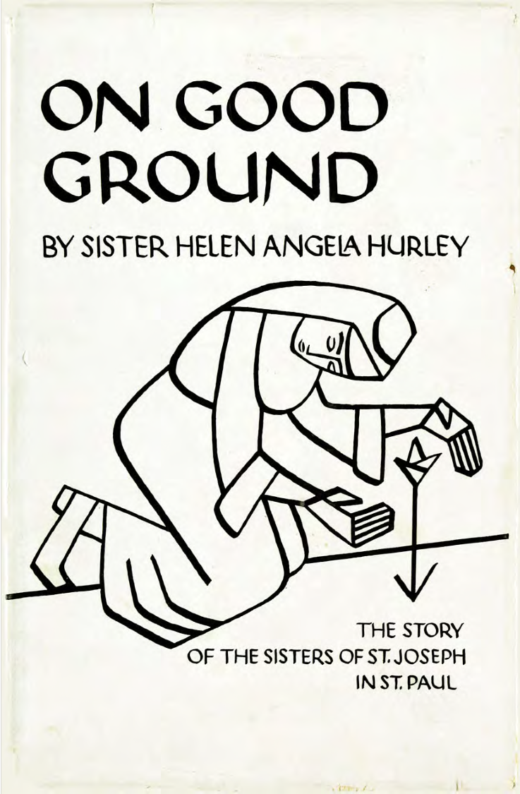 On Good Ground: The Story of the Sisters of St. Joseph in St. Paul by Helen Angela Hurley