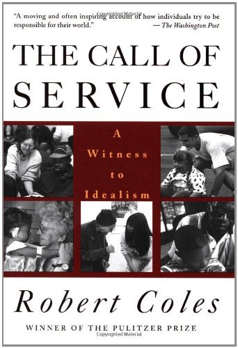 The Call of Service: A Witness to Idealism by Robert Coles
