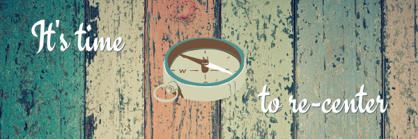 """Image of a compass on a background of pastel wooden boards. Text reads """"It's time to re-center."""""""