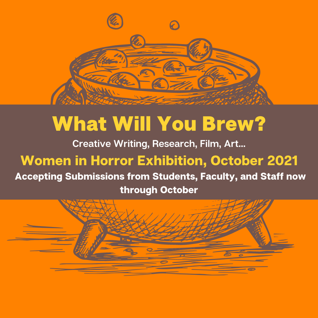 What Will You Brew? Women in Horror Exhibition, October 2021. Accepting Submissions from students, faculty, and staff now through October.