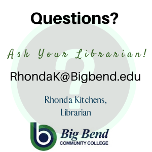 Questions? Ask your Librarian RhondaK@bigbend.edu