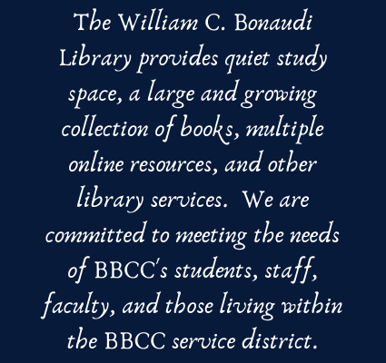 Bonaudi Library provides quiet study space, a large and growing collection of books, multiple online resources, and other library services.  We are committed to meeting the needs of BBCC's students, staff, faculty, and those living within the BBCC service district.