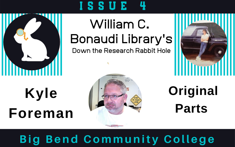 Heading image of William C. Bonaudi Library's Down the Research Rabbit Hole Issue 4 | Kyle Foreman: Original Parts