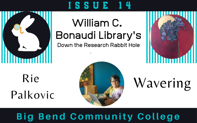 Rie Palkovic Issue 14 William C. Bonaudi Library's Down the Research Rabbit Hole