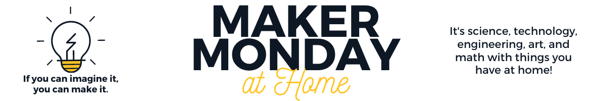 maker monday at home. it's science, technology, engineering, art, and math with things you have at home.