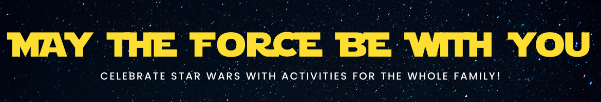 may the force be with you celebrate star wars with activities for the whole family