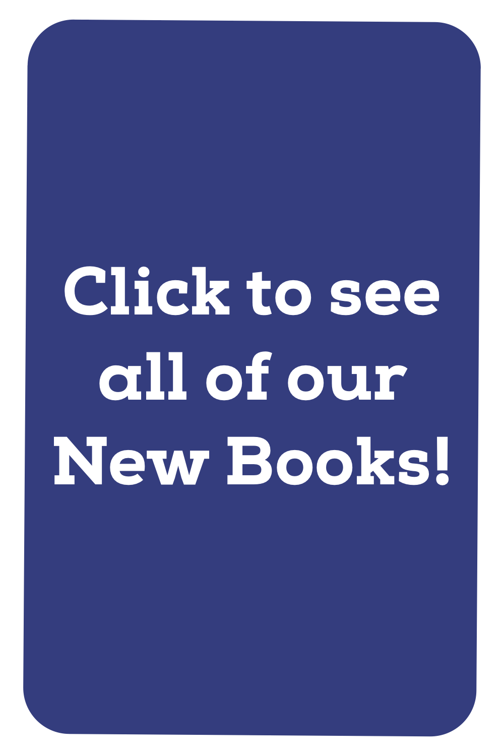 Click to see all of our New Books