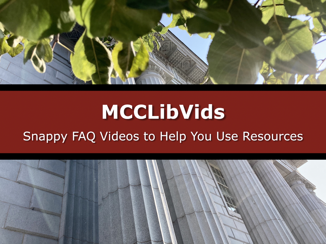 Button for MCCLibVids: Snappy FAQ Videos to Help You Use Resources