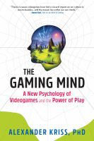 The gaming mind : a new psychology of videogames and the power of play